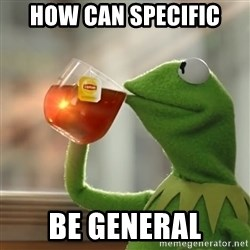 Kermit The Frog Drinking Tea - how can specific be general