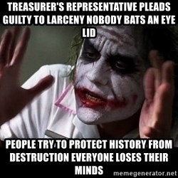 joker mind loss - Treasurer's representative pleads guilty to larceny nobody bats an eye lid people try to protect history from destruction everyone loses their minds