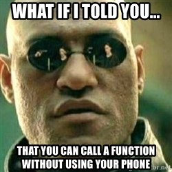 What If I Told You - what if i told you... that you can call a function without using your phone