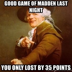Joseph Ducreux - GOOD GAME OF MADDEN LAST NIGHT YOU ONLY LOST BY 35 POINTS