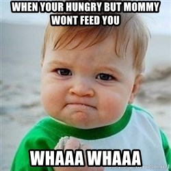 Victory Baby - when your hungry but mommy wont feed you whaaa whaaa