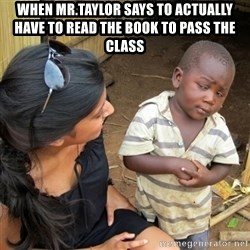 you mean to tell me black kid - when mr.taylor says to actually have to read the book to pass the class