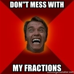 """Angry Arnold - DON""""T MESS WITH MY FRACTIONS"""