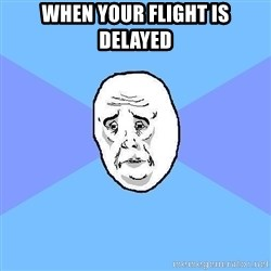 Okay Guy - when your flight is delayed