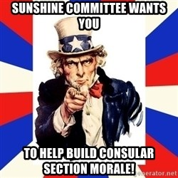 uncle sam i want you - Sunshine Committee wants you to help build Consular Section morale!