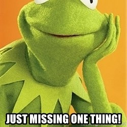 Kermit the frog - Just missing one thing!