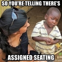 So You're Telling me - So you're telling there's  Assigned seating