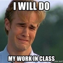 Crying Man - I will do my work in class