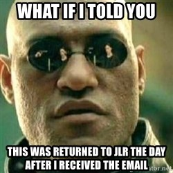 What If I Told You - What if i told you This was returned to JLR the day after I received the email