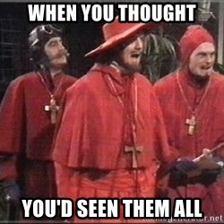 spanish inquisition - When you thought you'd seen them all