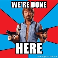 Chuck Norris  - We're done here