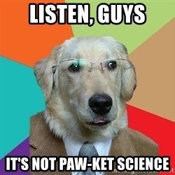Business Dog - Listen, Guys It's not paw-ket science