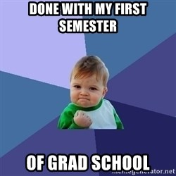 Success Kid - Done With My First Semester of Grad School