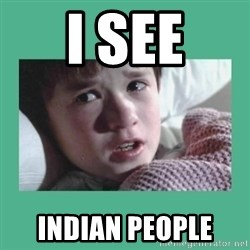 sixth sense - I see Indian people
