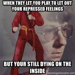 PTSD Karate Kyle - when they let you play to let out your repressed feelings but your still dying on the inside