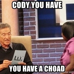 Maury Lie Detector - Cody you have You have a choad