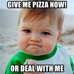 Victory Baby - Give me pizza now! Or deal with me