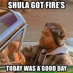 Good Day Ice Cube - Shula Got Fire's  Today was a good day