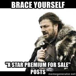 "Winter is Coming - Brace yourself ""X Star Premium For Sale"" posts"