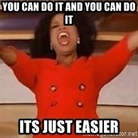 giving oprah - You can do it and you can do it its just easier