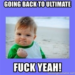 Baby fist - Going back to ultimate  Fuck Yeah!