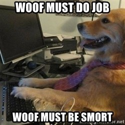 I have no idea what I'm doing - Dog with Tie - Woof must do job woof must be smort