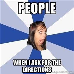 Annoying Facebook Girl - People When I ask for the directions