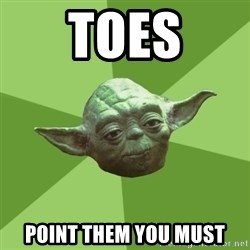 Advice Yoda Gives - Toes Point them you must