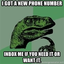 Philosoraptor - I got a new phone number Inbox me if you need it or want it.