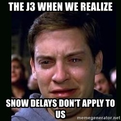crying peter parker - The J3 when we realize Snow delays don't apply to us