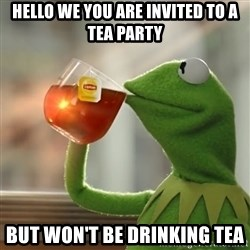 Kermit The Frog Drinking Tea - hello we you are invited to a tea party but won't be drinking tea