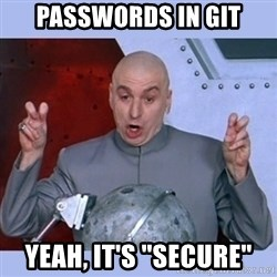 "Dr Evil meme - passwords in git yeah, it's ""secure"""