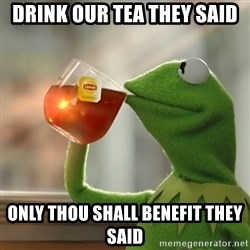 Kermit The Frog Drinking Tea - Drink Our tea they said Only thou shall benefit they said