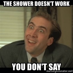 Nick Cage - the shower doesn't work you don't say