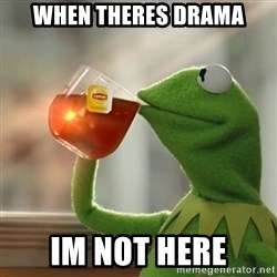 Kermit The Frog Drinking Tea - when theres drama im not here