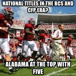 Alabama Football - National Titles in the BCS and CFP Era? Alabama at the top with FIVE