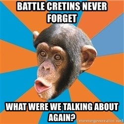 Stupid Monkey - Battle cretins never forget what were we talking about again?