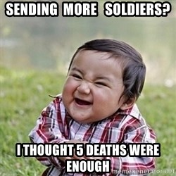 Niño Malvado - Evil Toddler - sending  more   soldiers? I thought 5 deaths were enough