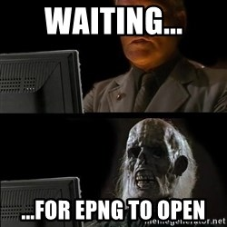 Waiting For - Waiting... ...For EPNG to open