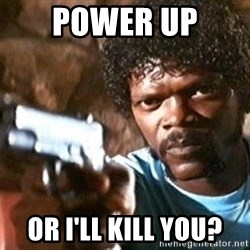 Pulp Fiction - Power up  Or I'll kill you?