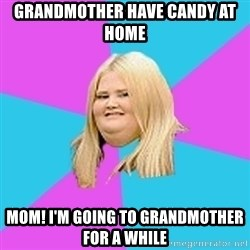 Fat Girl - grandmother have candy at home mom! I'm going to grandmother for a while