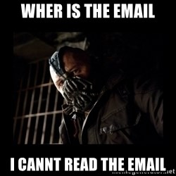 Bane Meme - wher is the email i cannt read the email