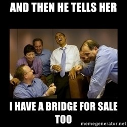 obama laughing  - And then he tells her I have a bridge for sale too