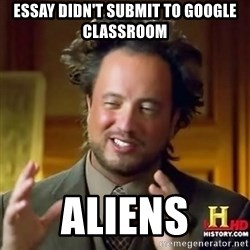 ancient alien guy - essay didn't submit to google classroom ALieNS