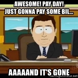 south park aand it's gone - Awesome! Pay day!                           Just gonna pay some bil... AAAAAND It's Gone
