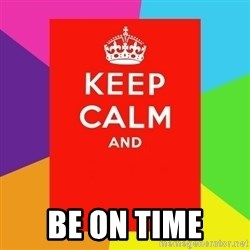 Keep calm and - be on time