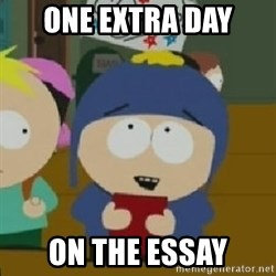 Craig would be so happy - one extra day on the essay
