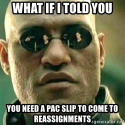 What If I Told You - what if i told you you need a pac slip to come to reassignments