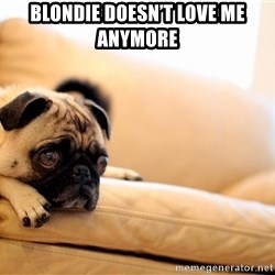 Sorrowful Pug - Blondie doesn't love me anymore