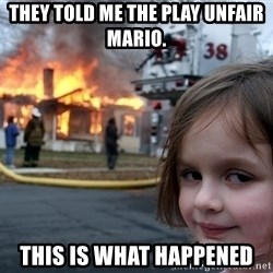 Disaster Girl - They told me the play unfair mario. This is what happened